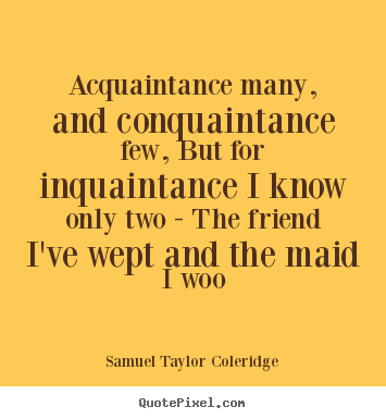 Customize picture quote about friendship - Acquaintance many, and conquaintance few, but for inquaintance..