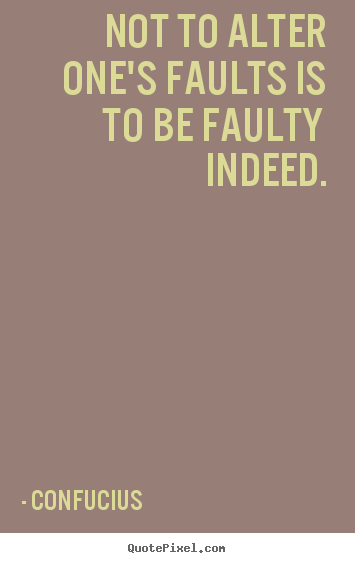 Customize poster quotes about inspirational - Not to alter one's faults is to be faulty indeed.