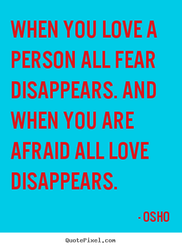 Quote about inspirational - When you love a person all fear disappears. and when..