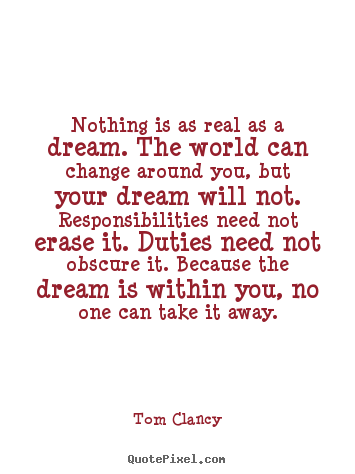 Diy picture quotes about inspirational - Nothing is as real as a dream. the world can change..