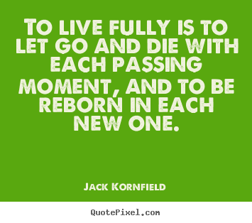Design custom picture quotes about life - To live fully is to let go and die with each passing..
