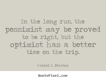 How to make picture quote about success - In the long run, the pessimist may be proved to be right, but the..