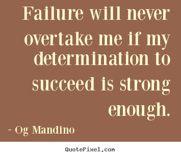 Customize picture quotes about success - Failure will never overtake me if my determination to succeed is strong..